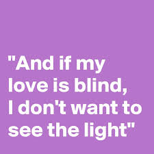 What Is Blind I Know What Is Love I Just Don U0027t Know How To Show Post By