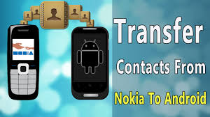 transfer contacts android to android how to transfer contacts from nokia to android