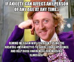 Anxiety Meme - if anxiety can affect any person of any age at any time remind