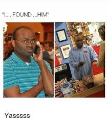 Yasssss Meme - i found him yasssss meme on me me