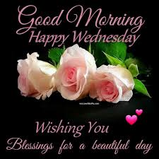 morning happy wednesday wishing you blessings for a beautiful