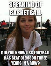 Clemson Memes - speaking of basketball did you know usc football has beat clemson