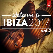welcome to ibiza 2017 vol 2 je just entertainment