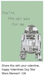 Star Wars Valentine Meme - you re the obi wan for me share this with your valentine happy