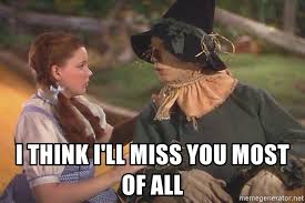 All Meme Generator - i think i ll miss you most of all dorothy scarecrow meme generator