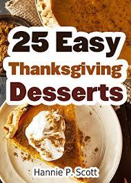 25 easy thanksgiving dessert recipes delicious thanksgiving dessert