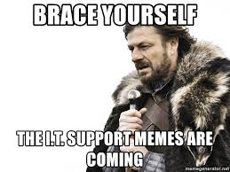 It Support Memes - brace yourself the i t support memes are coming winter is