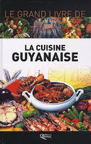 cuisine guyanaise alibert le grand livre de la cuisine guyanaise cuisine du