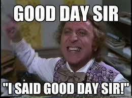 Good Day Sir Meme - good day sir i said good day sir i said good day sir quickmeme
