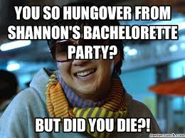 Bachelorette Party Meme - so hungover from shannon s bachelorette party