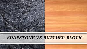 soapstone vs butcher block countertop comparison youtube soapstone vs butcher block countertop comparison