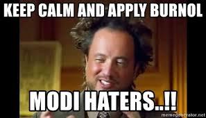 Aliens Meme Generator - keep calm and apply burnol modi haters ancient aliens meme