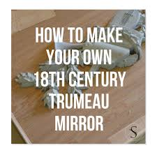how to your own 18th century trumeau mirror
