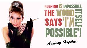 Audrey Hepburn Love Quotes by Impossible Quote Audrey Hepburn Quote I Am Possible Audrey Hepburn