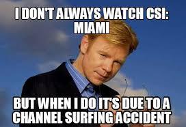 Csi Miami Memes - meme creator i don t always watch csi miami but when i do it s