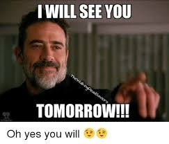 Oh Yes Meme - tw i will see you tomorrow oh yes you will meme on me me