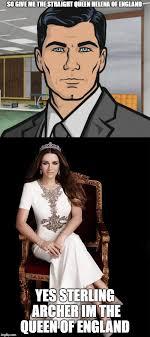 Sterling Archer Meme - queen helena meme week imgflip
