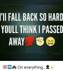 Fall Memes - ii fall back so hard youll think i passed away on