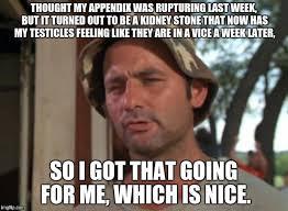 Kidney Stones Meme - thought last weeks pain was the worst jokes on me imgflip