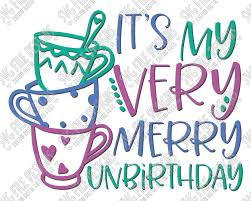 it s my merry unbirthday svg cut file set for in