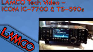 lamco tech video icom ic 7700 u0026 kenwood ts 590s youtube
