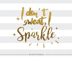 i don t sweat i sparkle i don t sweat i sparkle svg file cutting file clipart in svg eps