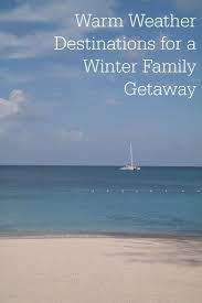 warm weather destinations for a winter family getaway family