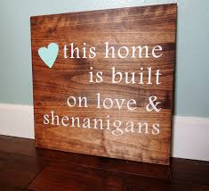 this home was built on love and shenanigans sign custom sign