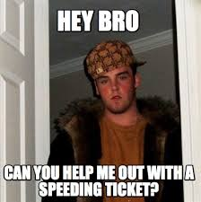 Speeding Meme - meme maker hey bro can you help me out with a speeding ticket