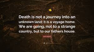 quote journey home john ruskin quote u201cdeath is not a journey into an unknown land