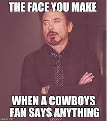 Cowboys Fans Be Like Meme - face you make robert downey jr meme imgflip