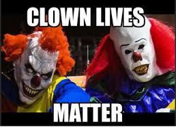 Creepy Clown Meme - clown lives matter meme on me me