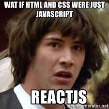 Meme Html - wat if html and css were just javascript reactjs conspiracy keanu