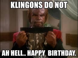 Happy Birthday Meme Generator - klingons do not ah hell happy birthday worf birthday meme