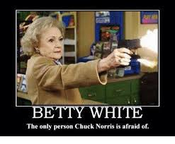 Betty White Meme - betty white the only person chuck norris is afraid of betty