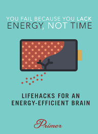 you fail because you lack energy not time lifehacks for an