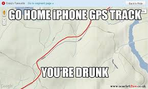 Gps Meme - go home iphone gps track you re drunk