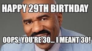 Oops Meme - meme creator happy 29th birthday oops you re 30 i meant 30