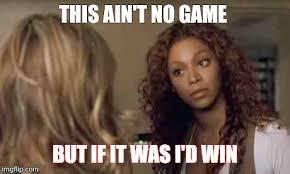 Beyonce Meme Generator - this ain t no game meme boomsbeat