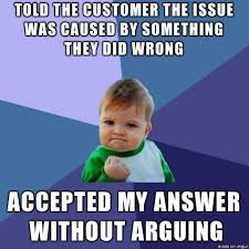 Customer Service Meme - working in customer service for a software company this was a nice