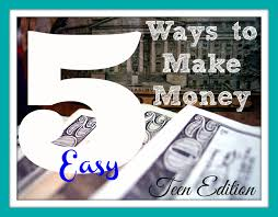 easy way to earn money 5 easy ways to make money edition what does