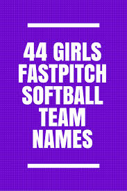 44 girls fastpitch softball team names fastpitch softball