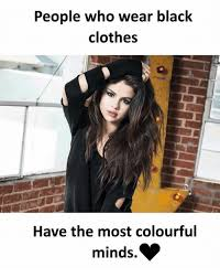 Clothes Meme - people who wear black clothes have the most colourful minds