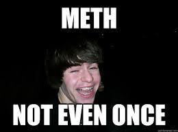 Meth Not Even Once Meme - meth not even once meme 28 images heroin meth cocaine memeg