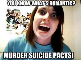 Murder Meme - you know what s romantic murder suicide pacts insanity