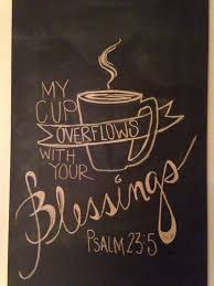 Chalkboard In Kitchen Ideas Chalkboard Art My Cup Overflows With Your Blessings Would Love