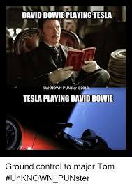 Bowie Meme - david bowie playing tesla unknown punster tesla playing david
