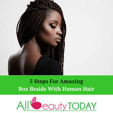what kind hair use boxbraids 5 steps for amazing box braids with human hair all beauty today