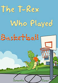 Free Stories For Bedtime Stories For Children Children S Book The T Rex Who Played Basketball Books