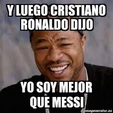Memes De Cristiano Ronaldo - meme yo dawg y luego cristiano ronaldo dijo yo soy mejor que